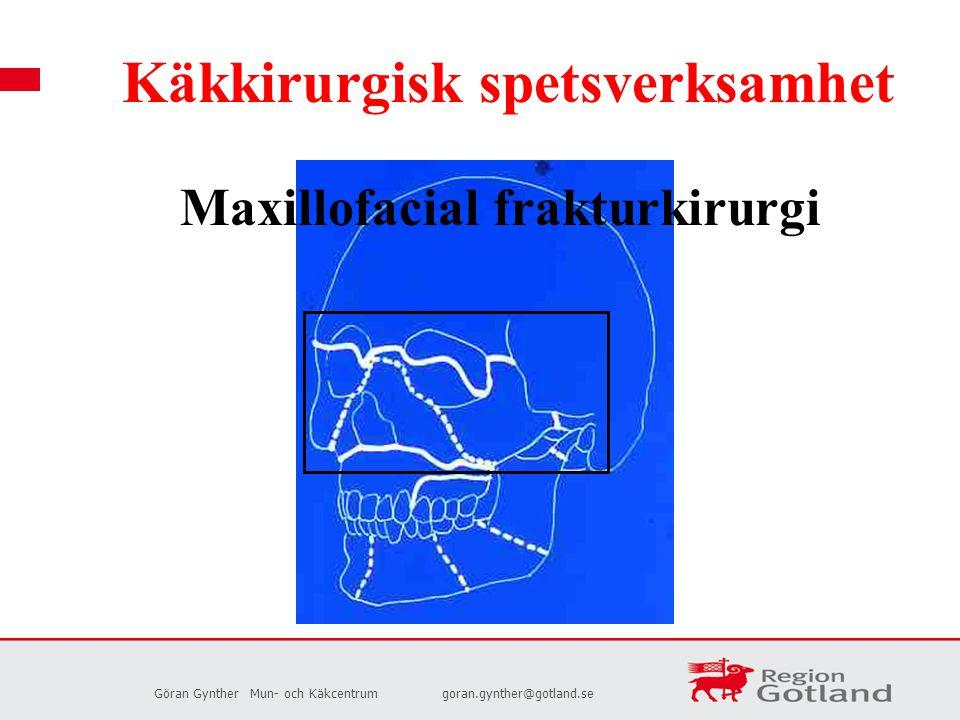 Göran GyntherMun- och Käkcentrumgoran.gynther@gotland.se Käkkirurgisk spetsverksamhet Maxillofacial frakturkirurgi