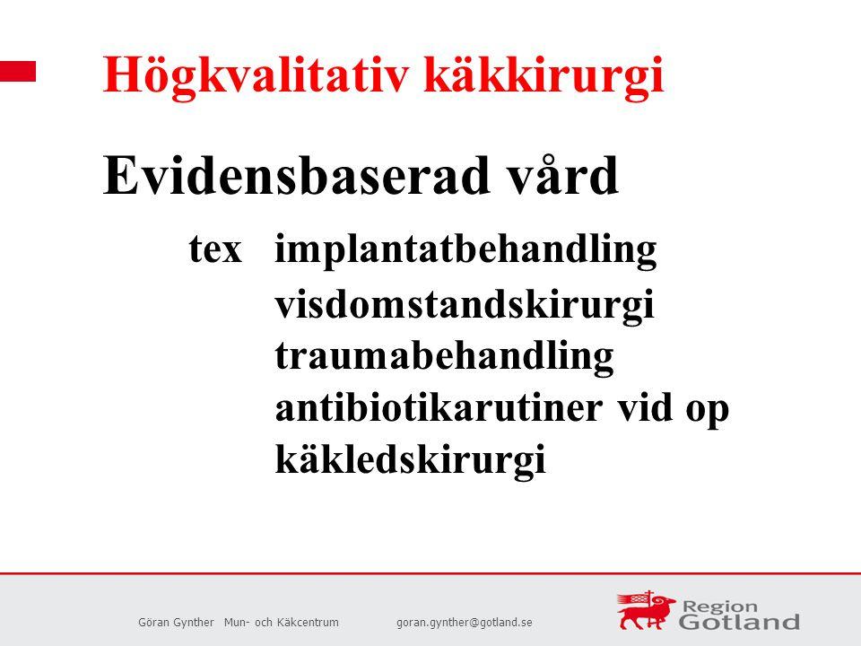 Göran GyntherMun- och Käkcentrumgoran.gynther@gotland.se Högkvalitativ käkkirurgi Evidensbaserad vård tex implantatbehandling visdomstandskirurgi trau
