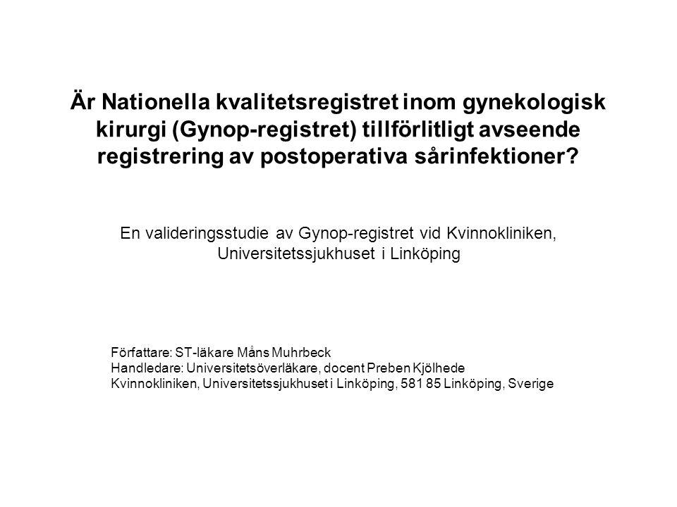 Är Nationella kvalitetsregistret inom gynekologisk kirurgi (Gynop-registret) tillförlitligt avseende registrering av postoperativa sårinfektioner? En