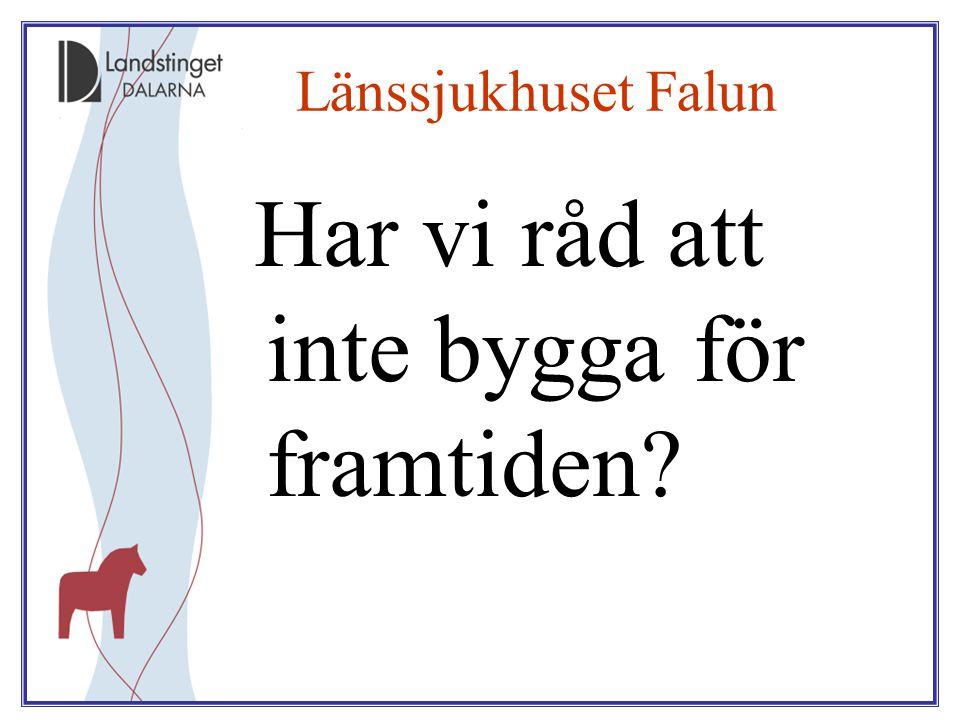 Länssjukhuset Falun Har vi råd att inte bygga för framtiden?
