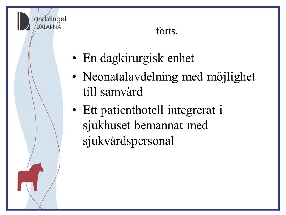 forts. En dagkirurgisk enhet Neonatalavdelning med möjlighet till samvård Ett patienthotell integrerat i sjukhuset bemannat med sjukvårdspersonal