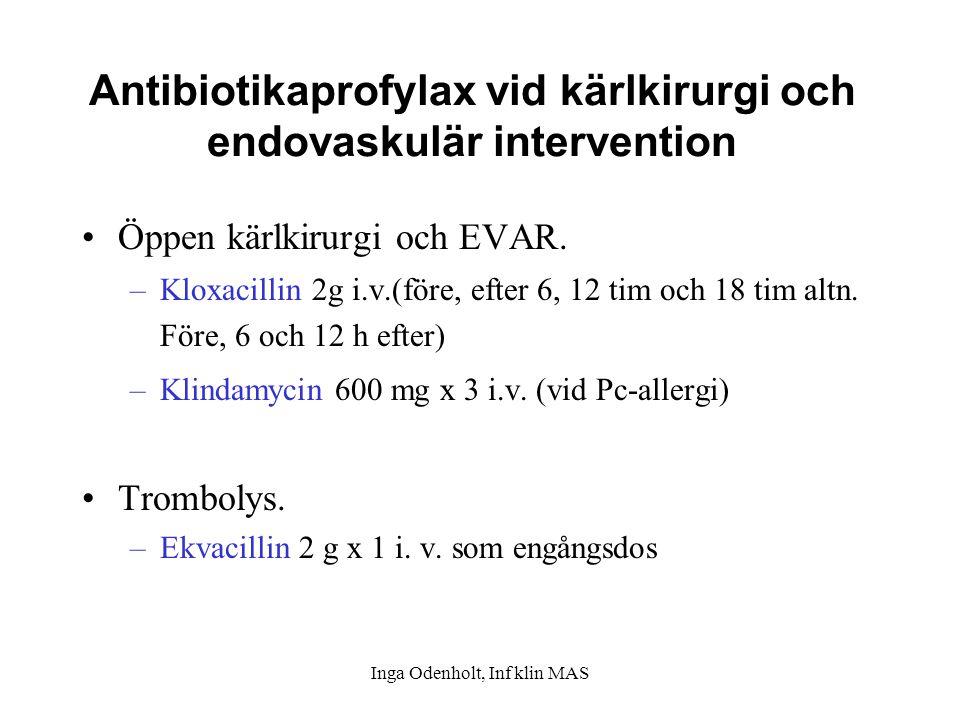 Inga Odenholt, Inf klin MAS Antibiotikaprofylax vid kärlkirurgi och endovaskulär intervention Öppen kärlkirurgi och EVAR. –Kloxacillin 2g i.v.(före, e