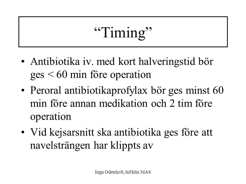 """Inga Odenholt, Inf klin MAS """"Timing"""" Antibiotika iv. med kort halveringstid bör ges < 60 min före operation Peroral antibiotikaprofylax bör ges minst"""