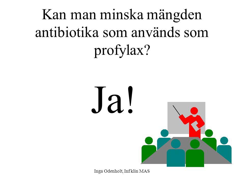 Inga Odenholt, Inf klin MAS Kan man minska mängden antibiotika som används som profylax? Ja!