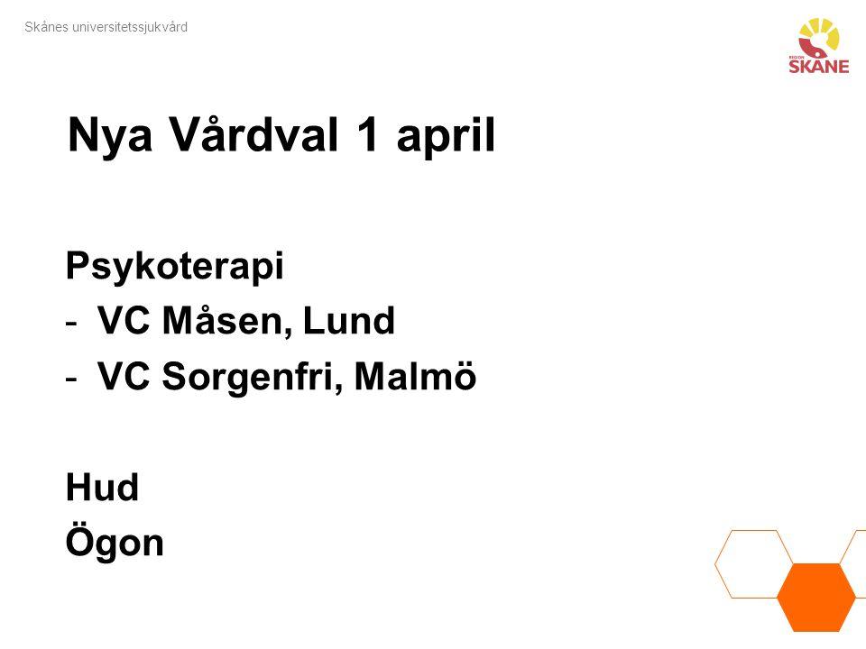 Skånes universitetssjukvård Nya Vårdval 1 april Psykoterapi -VC Måsen, Lund -VC Sorgenfri, Malmö Hud Ögon