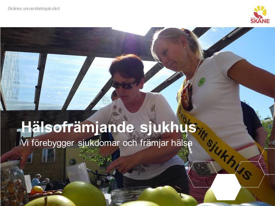 Skånes universitetssjukvård Hälsofrämjande sjukhus Vi förebygger sjukdomar och främjar hälsa