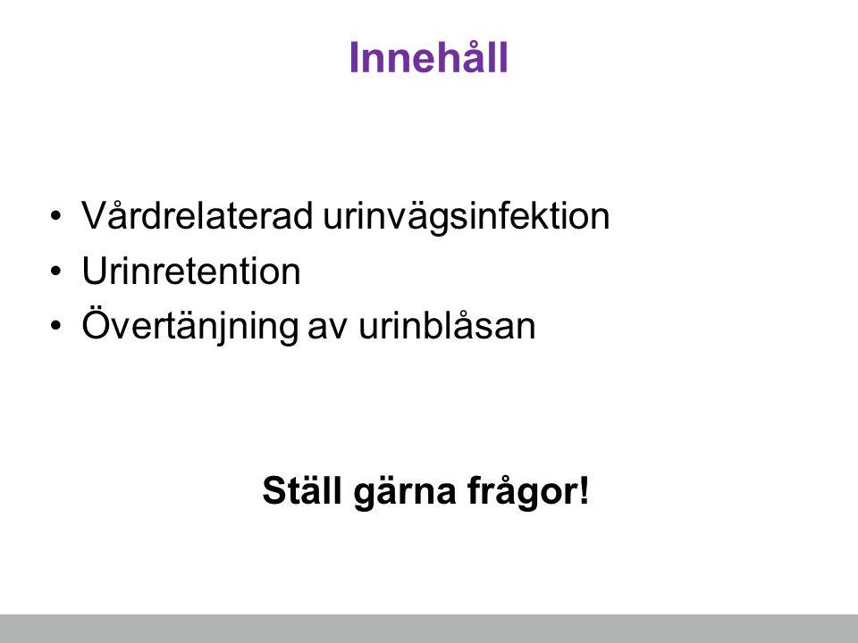 Innehåll Vårdrelaterad urinvägsinfektion Urinretention Övertänjning av urinblåsan Ställ gärna frågor!