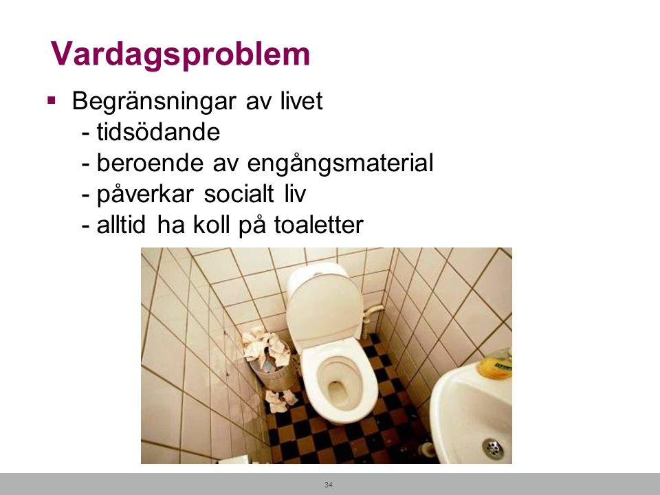 34 Vardagsproblem  Begränsningar av livet - tidsödande - beroende av engångsmaterial - påverkar socialt liv - alltid ha koll på toaletter