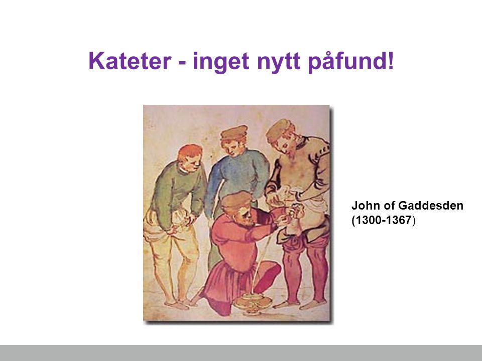 Kateter - inget nytt påfund! John of Gaddesden (1300-1367)