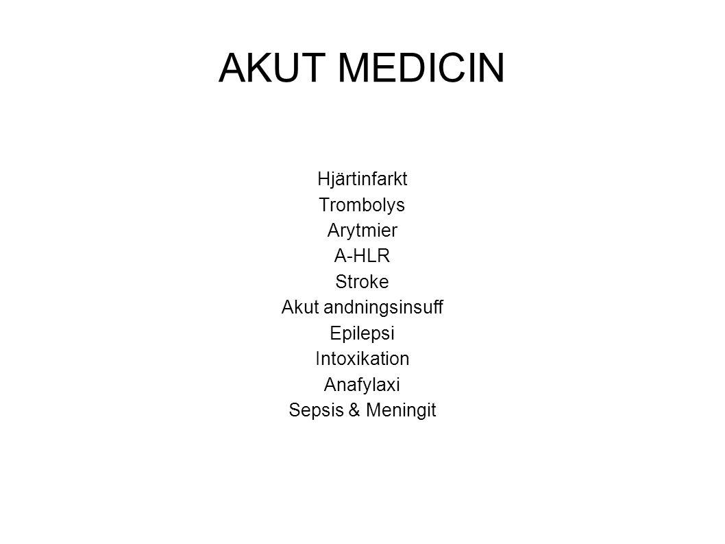 AKUT MEDICIN Hjärtinfarkt Trombolys Arytmier A-HLR Stroke Akut andningsinsuff Epilepsi Intoxikation Anafylaxi Sepsis & Meningit