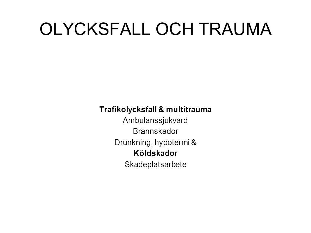 OLYCKSFALL OCH TRAUMA Trafikolycksfall & multitrauma Ambulanssjukvård Brännskador Drunkning, hypotermi & Köldskador Skadeplatsarbete