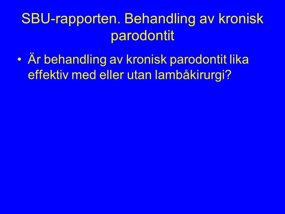 SBU-rapporten. Behandling av kronisk parodontit Är behandling av kronisk parodontit lika effektiv med eller utan lambåkirurgi?