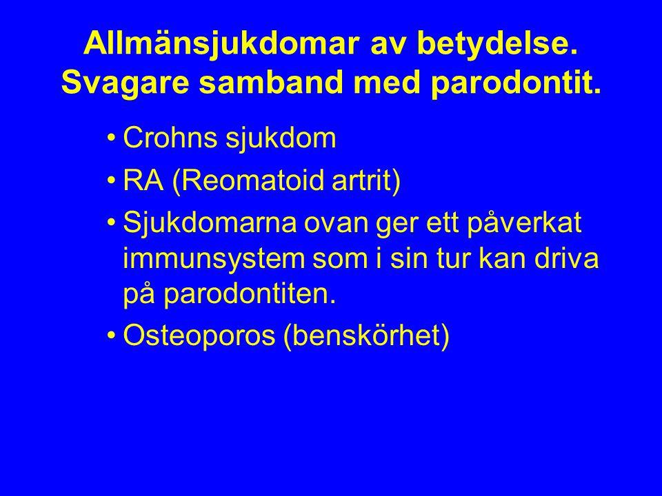 Allmänsjukdomar av betydelse. Svagare samband med parodontit. Crohns sjukdom RA (Reomatoid artrit) Sjukdomarna ovan ger ett påverkat immunsystem som i