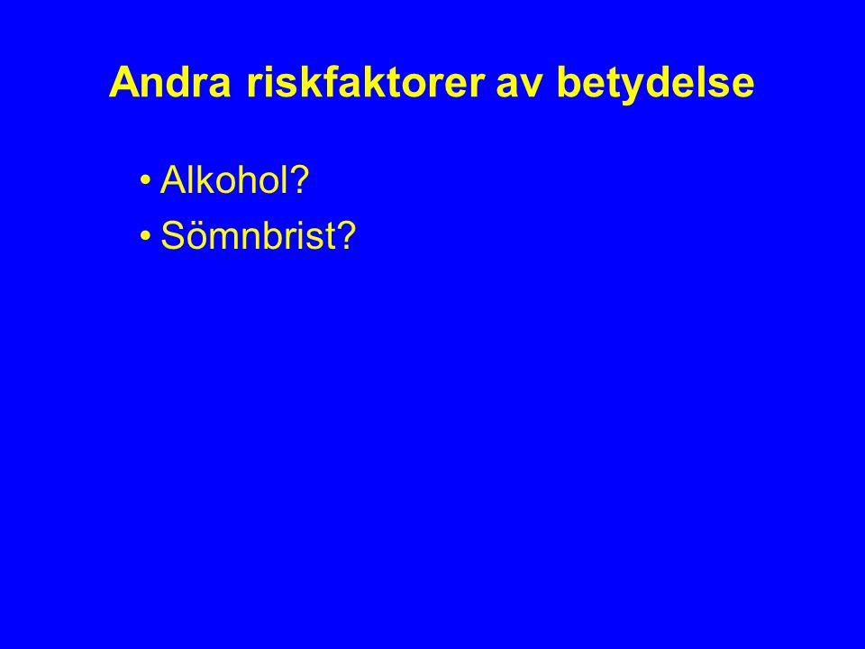 Andra riskfaktorer av betydelse Alkohol? Sömnbrist?
