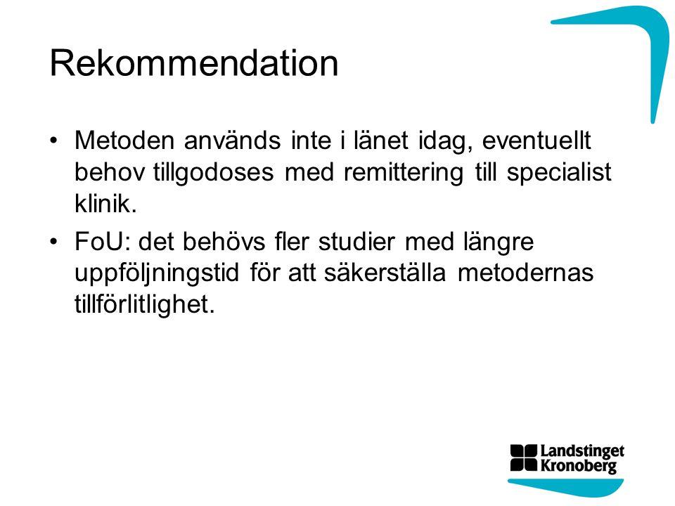 Rekommendation Metoden används inte i länet idag, eventuellt behov tillgodoses med remittering till specialist klinik. FoU: det behövs fler studier me