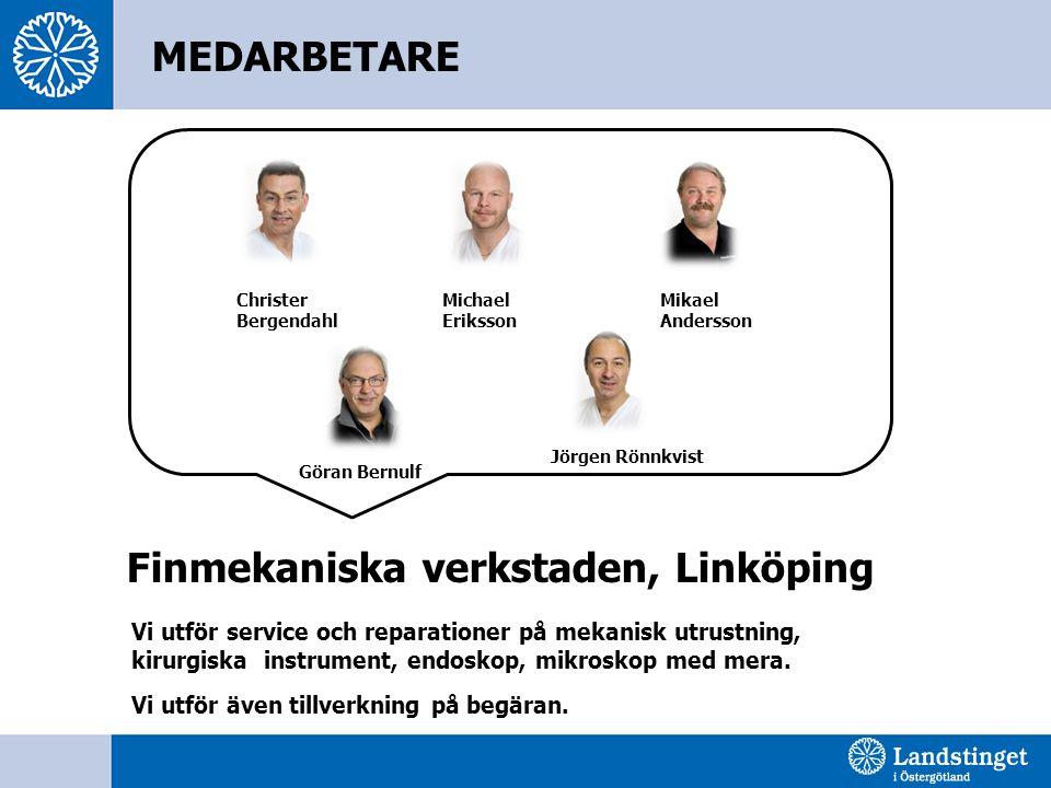 Finmekaniska verkstaden, Linköping Christer Bergendahl Michael Eriksson Mikael Andersson Göran Bernulf Jörgen Rönnkvist MEDARBETARE Vi utför service o