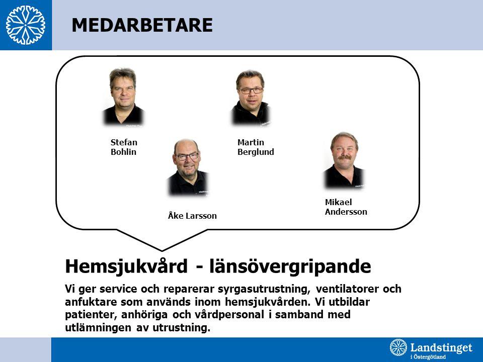Hemsjukvård - länsövergripande Stefan Bohlin Martin Berglund Mikael Andersson Åke Larsson MEDARBETARE Vi ger service och reparerar syrgasutrustning, v