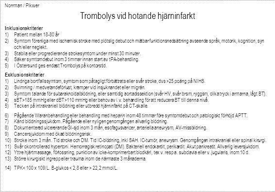 Norrman / Pikwer Trombolys vid hotande hjärninfarkt Inklusionskriterier 1)Patient mellan 18-80 år 2)Symtom förenliga med ischemisk stroke med plötslig