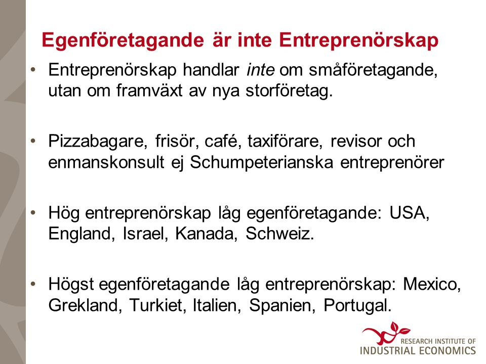 Egenföretagande är inte Entreprenörskap Entreprenörskap handlar inte om småföretagande, utan om framväxt av nya storföretag.
