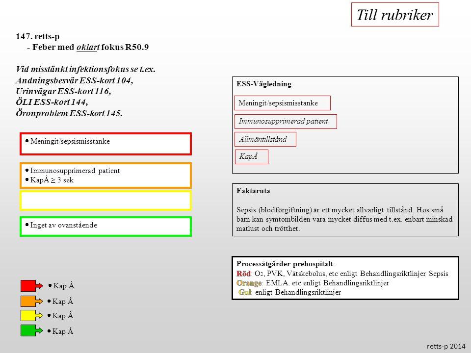  Immunosupprimerad patient  KapÅ ≥ 3 sek  Inget av ovanstående 147. retts-p - Feber med oklart fokus R50.9 Vid misstänkt infektionsfokus se t.ex. A