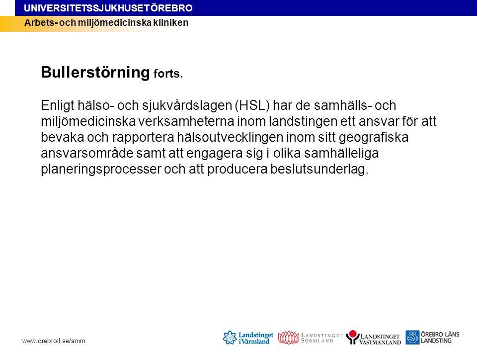 UNIVERSITETSSJUKHUSET ÖREBRO www.orebroll.se/amm Arbets- och miljömedicinska kliniken Bullerstörning forts.