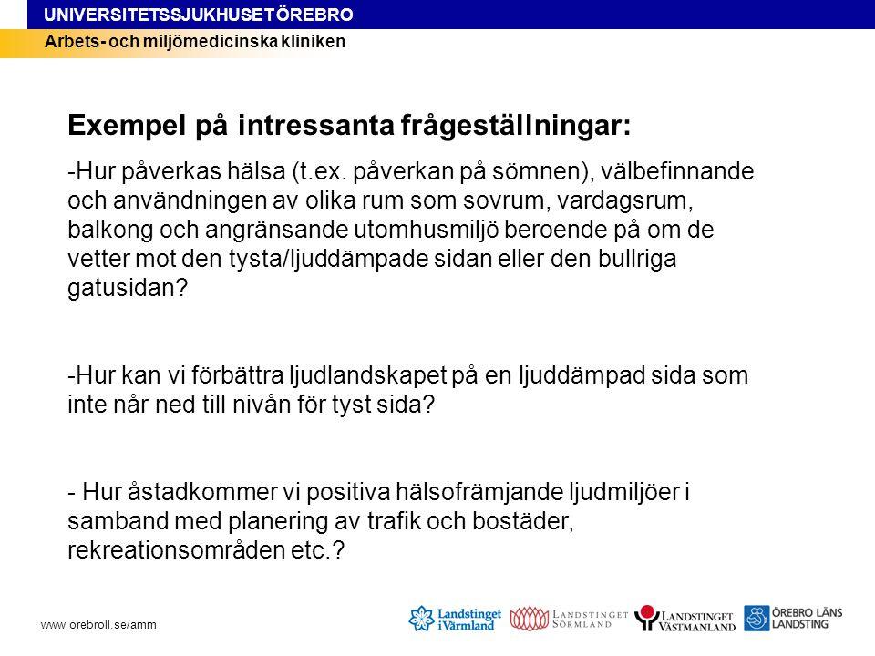 UNIVERSITETSSJUKHUSET ÖREBRO www.orebroll.se/amm Arbets- och miljömedicinska kliniken Exempel på intressanta frågeställningar: -Hur påverkas hälsa (t.ex.