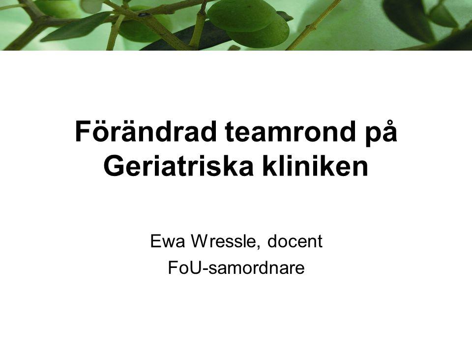 Förändrad teamrond på Geriatriska kliniken Ewa Wressle, docent FoU-samordnare