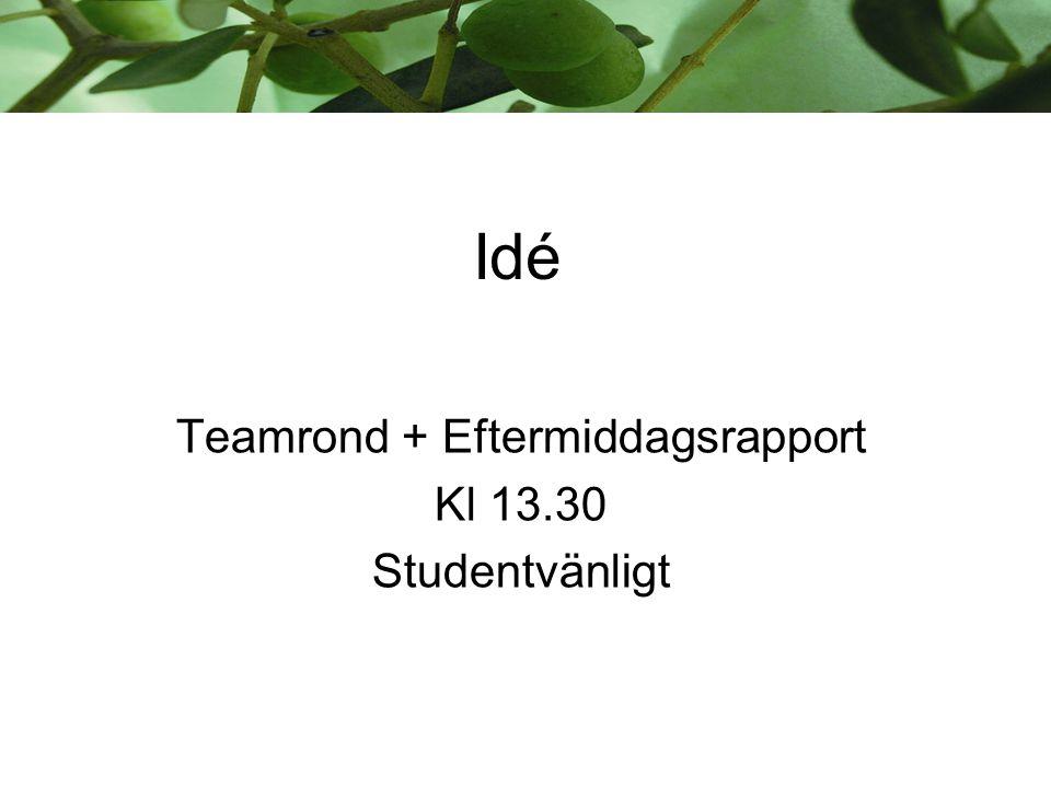 Idé Teamrond + Eftermiddagsrapport Kl 13.30 Studentvänligt
