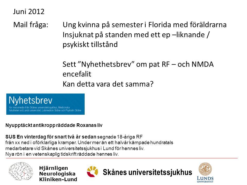 Hjärnligen Neurologiska Kliniken-Lund Skånes universitetssjukhus Juni 2012 Mail fråga: Ung kvinna på semester i Florida med föräldrarna Insjuknat på s