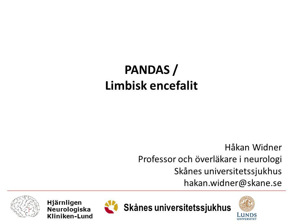 Hjärnligen Neurologiska Kliniken-Lund Skånes universitetssjukhus PANDAS / Limbisk encefalit Håkan Widner Professor och överläkare i neurologi Skånes u