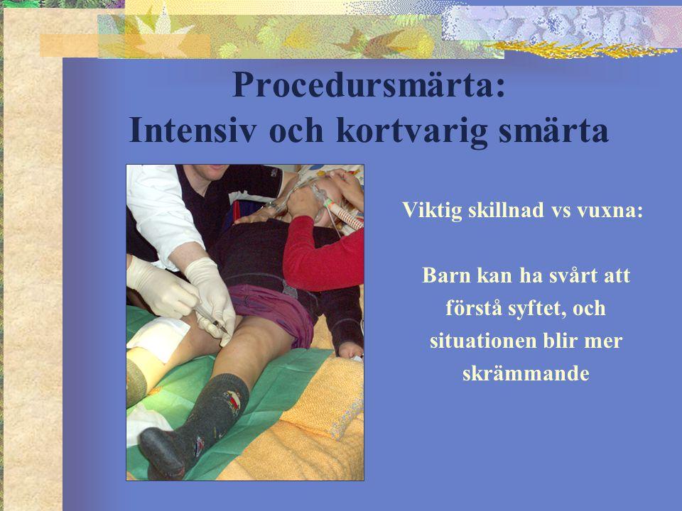 Procedursmärta: Intensiv och kortvarig smärta Viktig skillnad vs vuxna: Barn kan ha svårt att förstå syftet, och situationen blir mer skrämmande