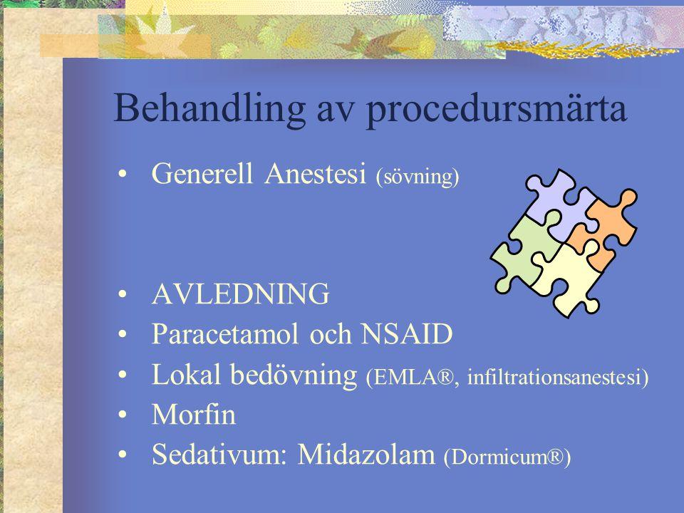 Behandling av procedursmärta Generell Anestesi (sövning) AVLEDNING Paracetamol och NSAID Lokal bedövning (EMLA®, infiltrationsanestesi) Morfin Sedativ