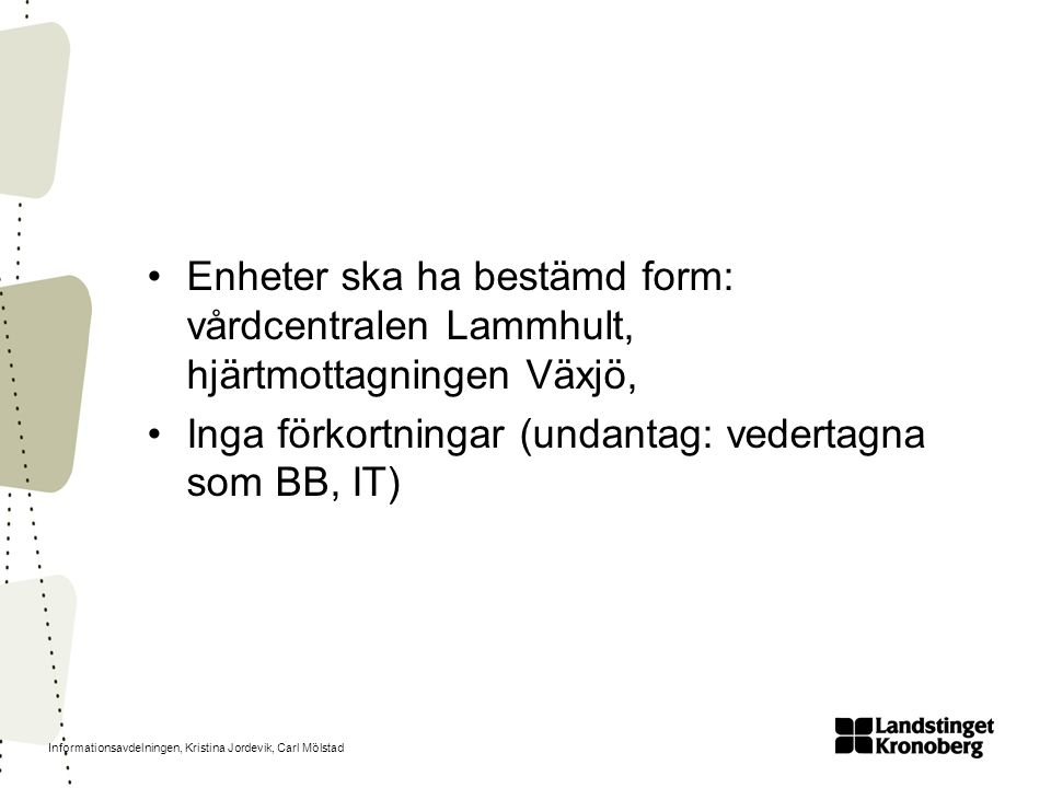 Informationsavdelningen, Kristina Jordevik, Carl Mölstad Enheter ska ha bestämd form: vårdcentralen Lammhult, hjärtmottagningen Växjö, Inga förkortnin