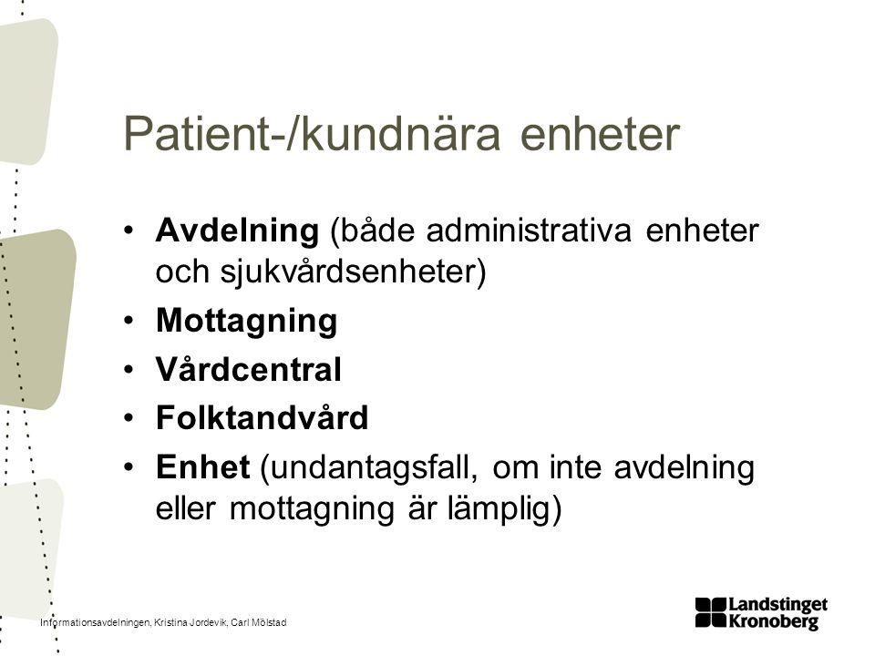 Informationsavdelningen, Kristina Jordevik, Carl Mölstad Patient-/kundnära enheter Avdelning (både administrativa enheter och sjukvårdsenheter) Mottag