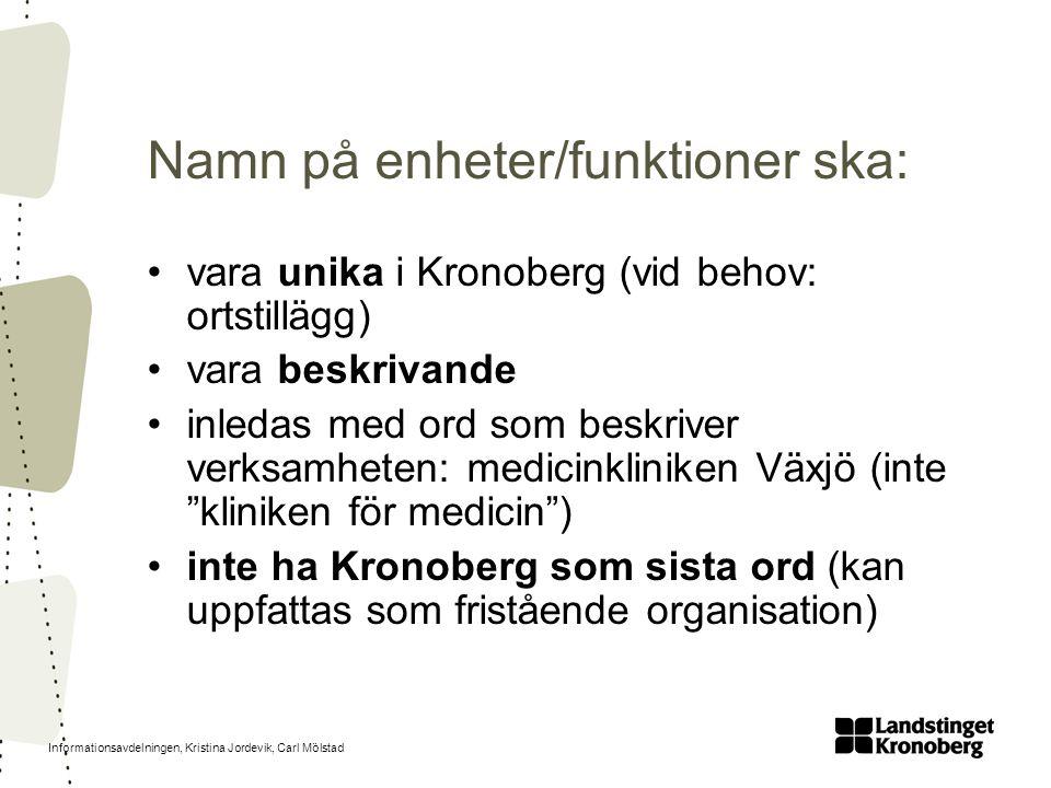 Informationsavdelningen, Kristina Jordevik, Carl Mölstad Namn på enheter/funktioner ska: vara unika i Kronoberg (vid behov: ortstillägg) vara beskriva