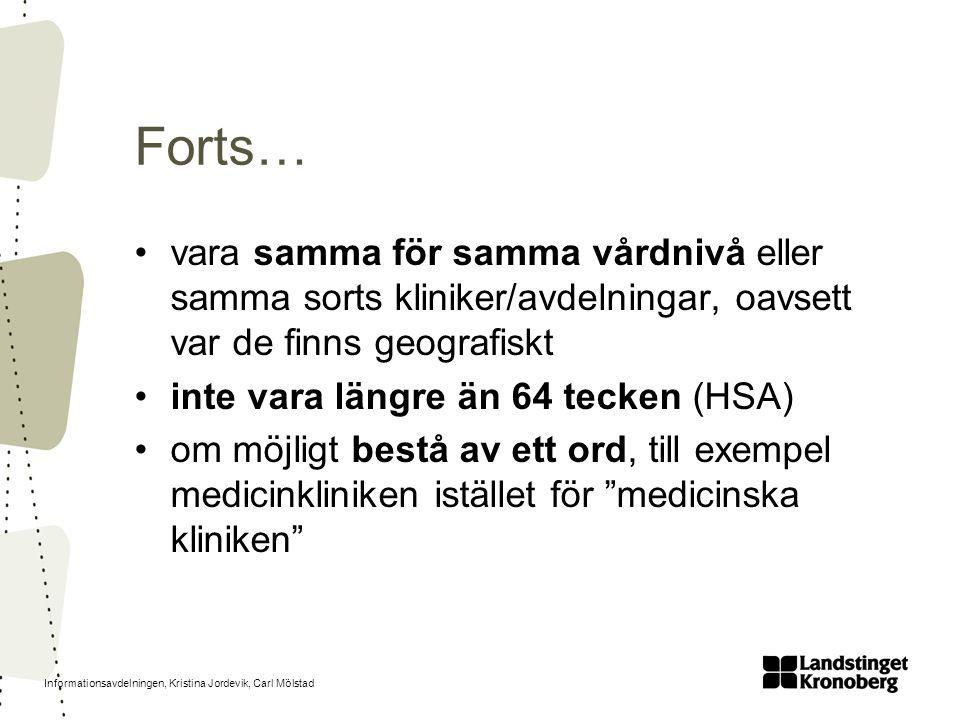 Informationsavdelningen, Kristina Jordevik, Carl Mölstad Forts… vara samma för samma vårdnivå eller samma sorts kliniker/avdelningar, oavsett var de f