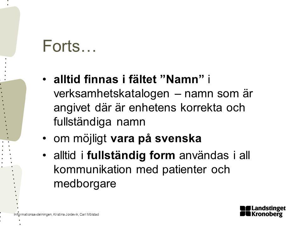 """Informationsavdelningen, Kristina Jordevik, Carl Mölstad Forts… alltid finnas i fältet """"Namn"""" i verksamhetskatalogen – namn som är angivet där är enhe"""