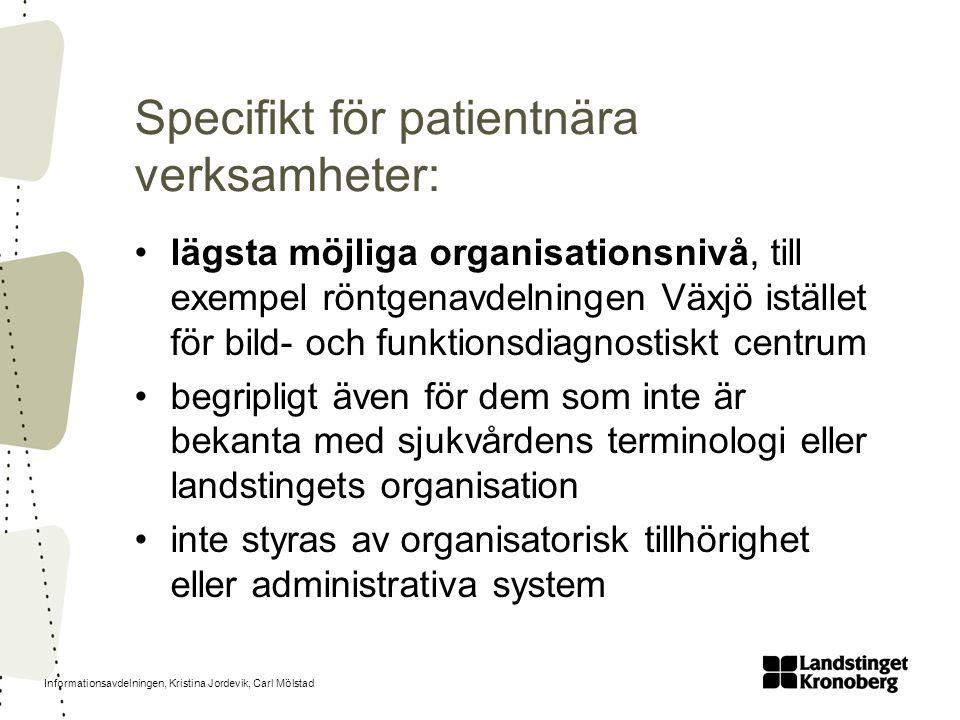 Informationsavdelningen, Kristina Jordevik, Carl Mölstad Specifikt för patientnära verksamheter: lägsta möjliga organisationsnivå, till exempel röntge