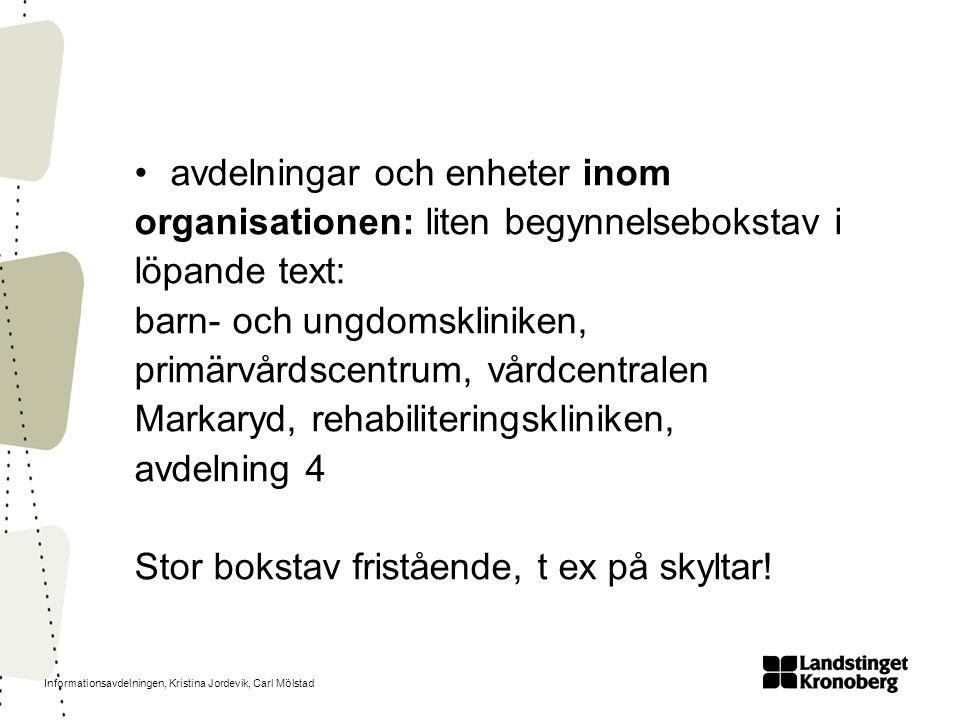 Informationsavdelningen, Kristina Jordevik, Carl Mölstad avdelningar och enheter inom organisationen: liten begynnelsebokstav i löpande text: barn- oc