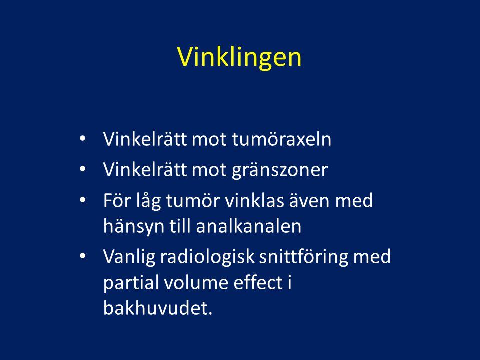 Vinklingen Vinkelrätt mot tumöraxeln Vinkelrätt mot gränszoner För låg tumör vinklas även med hänsyn till analkanalen Vanlig radiologisk snittföring m