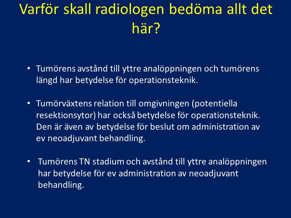 Varför skall radiologen bedöma allt det här? Tumörens avstånd till yttre analöppningen och tumörens längd har betydelse för operationsteknik. Tumörväx