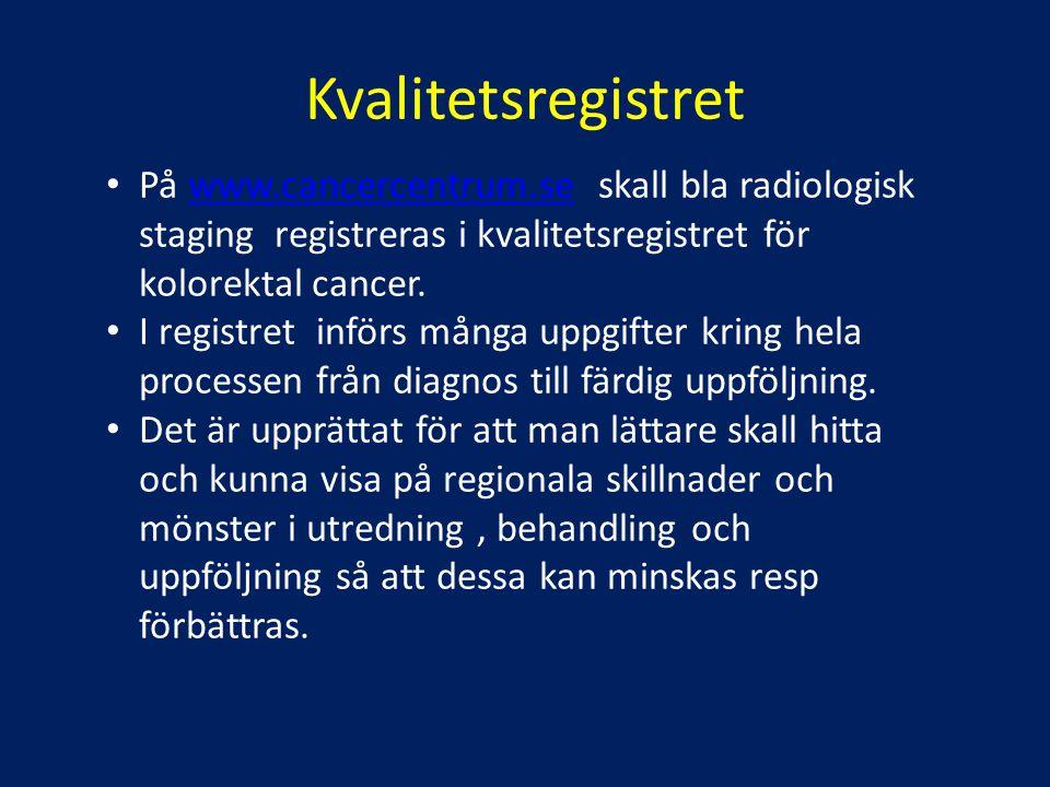 Kvalitetsregistret På www.cancercentrum.se skall bla radiologisk staging registreras i kvalitetsregistret för kolorektal cancer.www.cancercentrum.se I