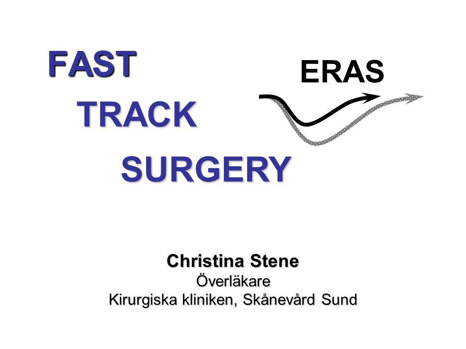 Christina Stene Överläkare Kirurgiska kliniken, Skånevård Sund FAST TRACK SURGERY ERAS