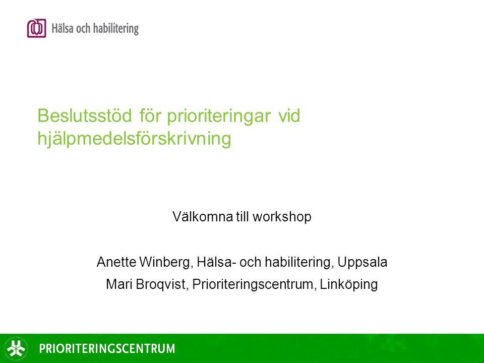 Beslutsstöd för prioriteringar vid hjälpmedelsförskrivning Välkomna till workshop Anette Winberg, Hälsa- och habilitering, Uppsala Mari Broqvist, Prio