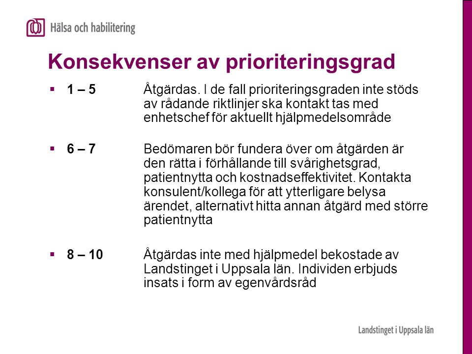 Konsekvenser av prioriteringsgrad  1 – 5 Åtgärdas. I de fall prioriteringsgraden inte stöds av rådande riktlinjer ska kontakt tas med enhetschef för