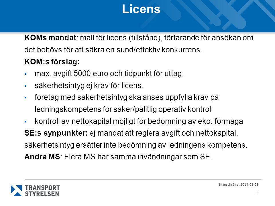 Licens KOMs mandat: mall för licens (tillstånd), förfarande för ansökan om det behövs för att säkra en sund/effektiv konkurrens.