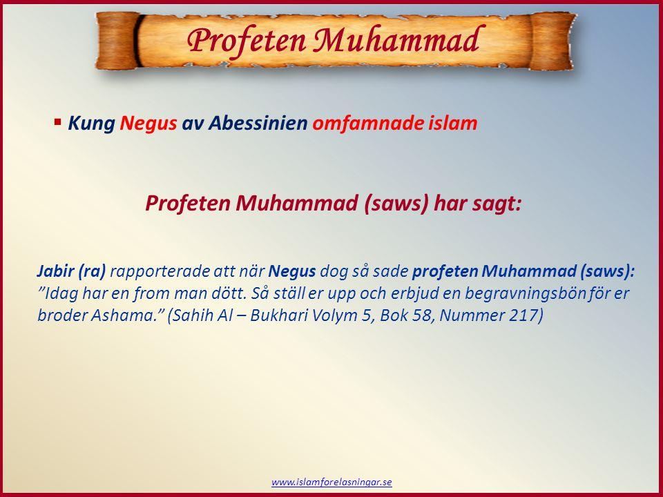  Kung Negus av Abessinien omfamnade islam www.islamforelasningar.se Profeten Muhammad Profeten Muhammad (saws) har sagt: Jabir (ra) rapporterade att när Negus dog så sade profeten Muhammad (saws): Idag har en from man dött.