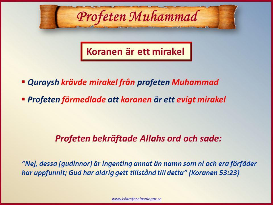 www.islamforelasningar.se Profeten Muhammad  Quraysh krävde mirakel från profeten Muhammad  Profeten förmedlade att koranen är ett evigt mirakel Kor