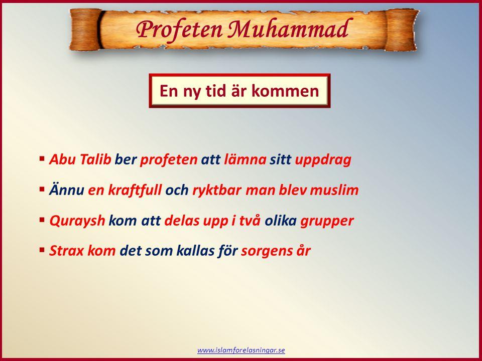 Profeten Muhammad En ny tid är kommen  Abu Talib ber profeten att lämna sitt uppdrag  Ännu en kraftfull och ryktbar man blev muslim  Quraysh kom att delas upp i två olika grupper  Strax kom det som kallas för sorgens år