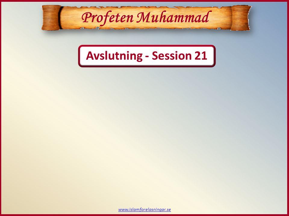 Avslutning - Session 21 www.islamforelasningar.se Profeten Muhammad
